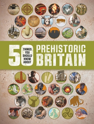 50 Things You Should Know About Prehistoric Britain