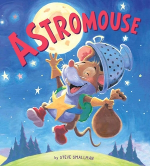 Astromouse A Story About Pursuing Your Dreams