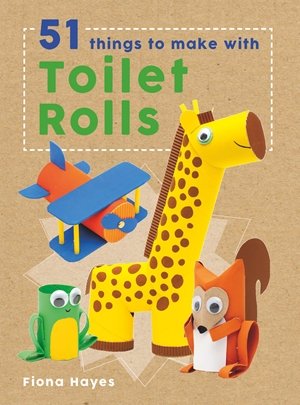 Crafty Makes: 51 things to do with Toilet Rolls