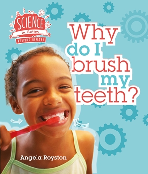 Keeping Healthy: Why Do I Brush My Teeth?
