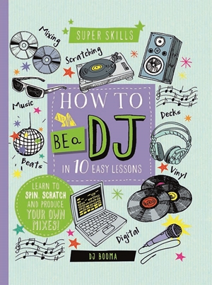 Super Skills : How to be a DJ in 10 Easy Lessons