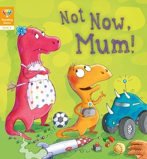 Reading Gems (Level 2): Not Now, Mum!