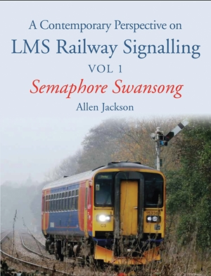 A Contemporary Perspective on LMS Railway Signalling Vol 1