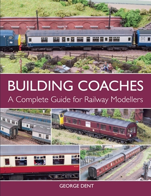 Building Coaches A Complete Guide for Railway Modellers