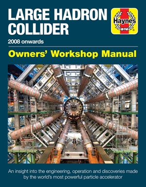 Large Hadron Collider Owners' Workshop Manual