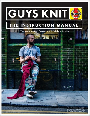 Guys Knit The Instruction Manual: Techniques, Patterns, Video Links