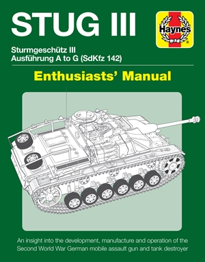 STUG III Assault Sturmgeschutz III Ausfuhrung A to E (SdKfz 142) Enthusiasts' Manual
