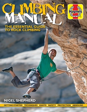 Climbing Manual The essential guide to rock climbing - Getting started - Techniques - Knots - Safety - Protection - Abseiling