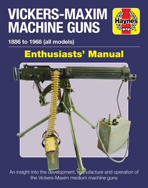 Vickers-Maxim Machine Guns Enthusiasts' Manual
