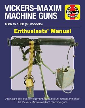 Vickers-Maxim Machine Guns Enthusiasts' Manual