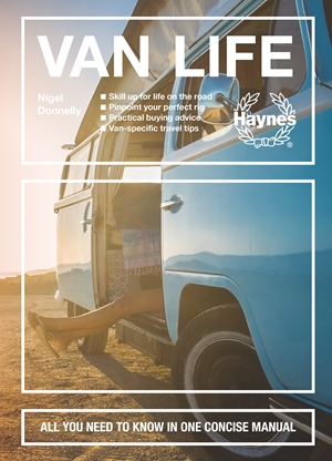Van Life Skill up for life on the road - Pinpoint your perfect rig - Practical buying advice - Van-specific travel tips - All you need to know in one concise manual