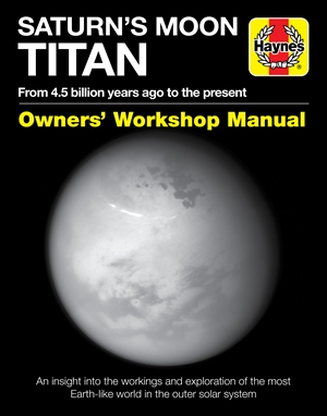 Saturn's Moon Titan Owners' Workshop Manual