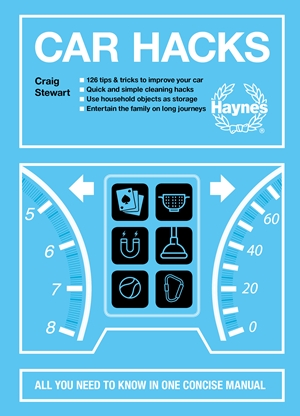 Car Hacks All You Need to Know in One Concise Manual: 126 tips & tricks to improve your car * Quick and simple cleaning hacks * Use household objects as storage * Entertain the family on long journeys