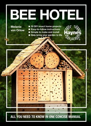 Bee Hotel All You Need to Know in One Concise Manual : 30 DIY insect home projects - Easy-to-follow instructions - Simple to make and install - Help bring your garden to life