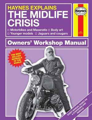 Haynes Explains: The Midlife Crisis Owners' Workshop Manual