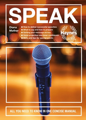 Speak All you need to know in one concise manual - How to deliver successful speeches - What to say and how to prepare - Getting your message across - Voice projection and inner confidence - Hints and tips for special events