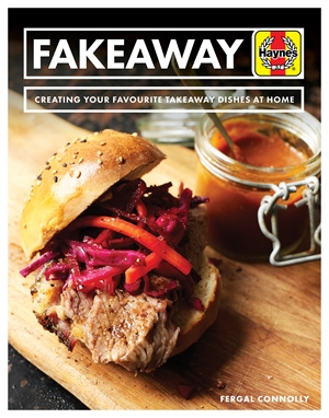 Fakeaway Creating your favourite takeaway dishes at home