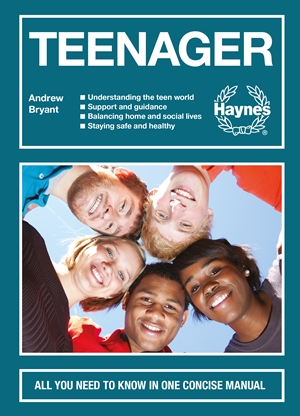 Teenager All you need to know in one concise manual - Understanding the teen world - Supporting your teen - Balancing home and social lives - Staying safe and healthy
