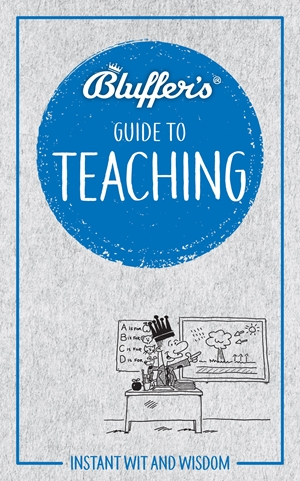 Bluffer's Guide to Teaching