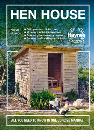Hen House All you need to know in one concise manual * Build your own chicken coop * 12 designs with full instructions * From snug huts to roomy mansions * For warm, safe and happy chickens