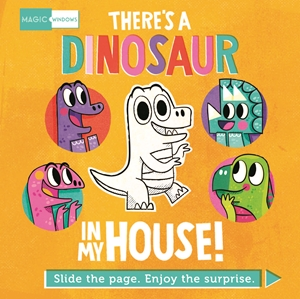 Magic Windows: There's a Dinosaur in My House!
