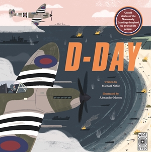 D-Day Untold stories of the Normandy Landings inspired by 20 real-life people