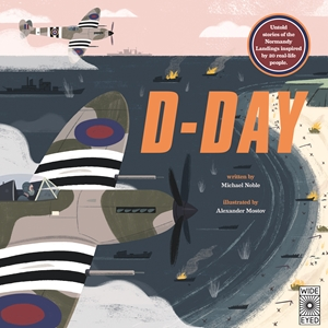D-Day Untold stories of the Normandy Landings inspired by 20 real-life people.