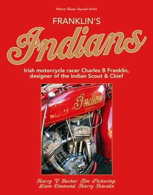 Franklin's Indians Irish motorcycle racer Charles B Franklin, designer of the Indian Chief