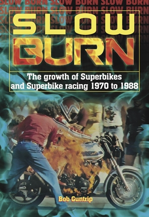Slow Burn The Growth of Superbikes & Superbike Racing 1970 to 1988