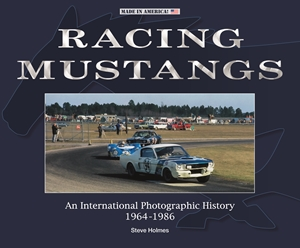 Racing Mustangs An International Photographic History 1964-1986