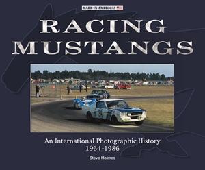 Racing Mustangs An International Photographic History 1964-1986