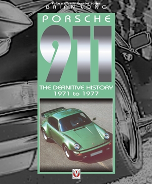 Porsche 911 The Definitive History 1971 to 1977