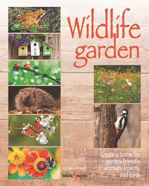 Wildlife Garden Create a home for garden-friendly animals, insects and birds