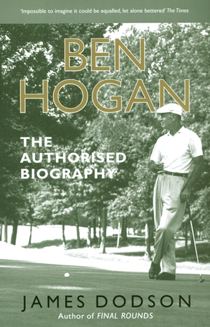 Ben Hogan The Authorised Biography