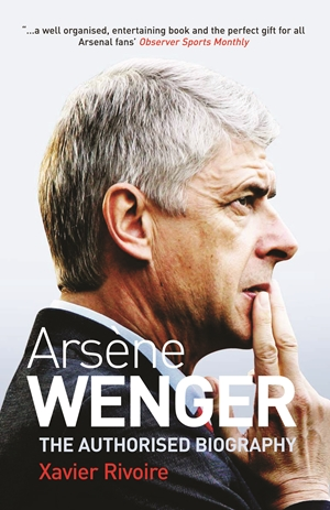 Arsène Wenger The Biography
