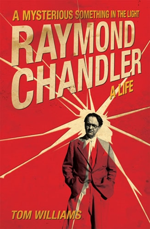 Raymond Chandler A Mysterious Something in the Light: A Life