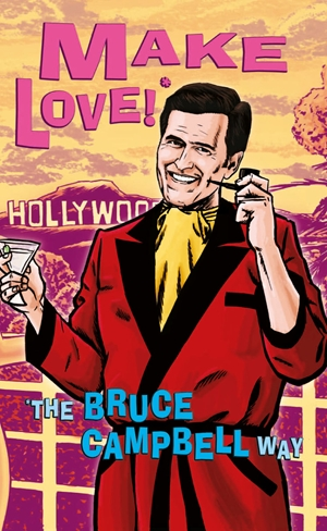 Make Love!* *The Bruce Campbell Way