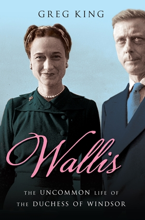 Wallis The Uncommon Life of the Duchess of Windsor