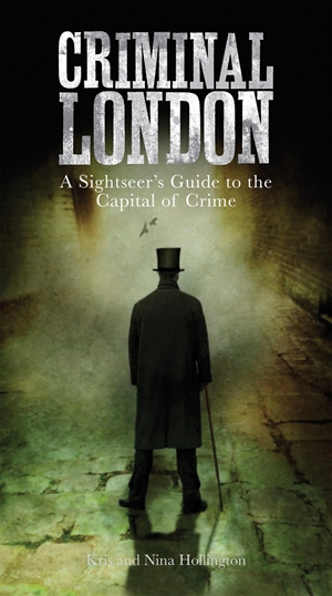 Criminal London A Sightseer's Guide to the Capital of Crime