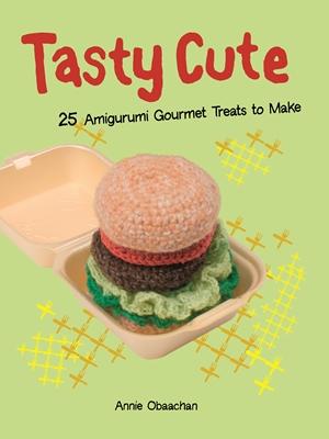 Tasty Cute 25 Amigurumi Gourmet Treats to Make