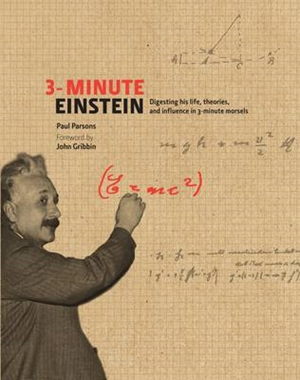 3-Minute Einstein Digesting His Life, Theories & Influence in 3-Minute Morsels