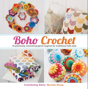 Boho Crochet 30 Gloriously Colourful Projects Inspired by Traditional Folk Style