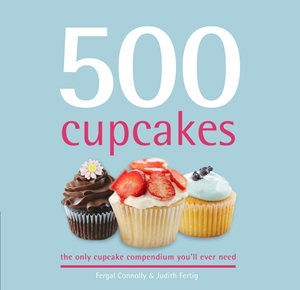 500 Cupcakes The Only Cupcake Compendium You'll Ever Need
