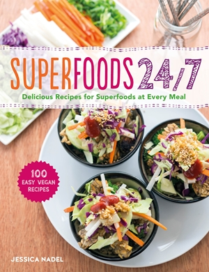 Superfoods 24/7 More Than 100 Easy and Inspired Recipes to Enjoy the World's Most Nutritious Foods at Every Meal, Every Day