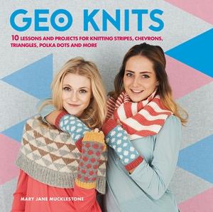 Geo Knits A stylish guide to knitting geometric shapes and patterns