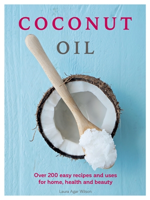 Coconut Oil Over 200 easy recipes and uses for home, health and beauty