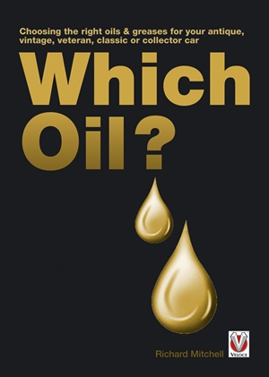 Which Oil?  Choosing the right oils & greases for your vintage, antique, classic or collector car