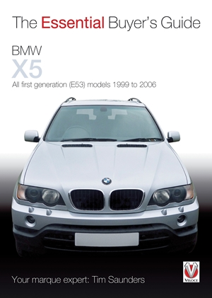 BMW X5 The Essential Buyer's Guide: All first generation (E53) models 1999 to 2006