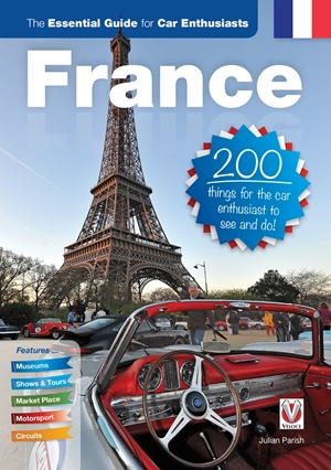 France the essential guide for car enthusiasts: 200 things for the car enthusiast to see and do