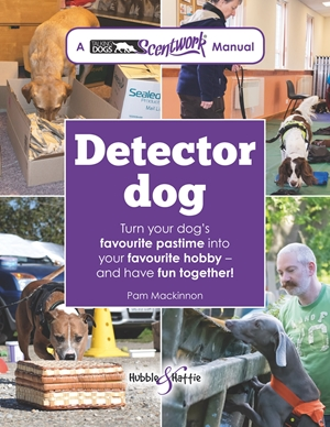 Detector Dog A Talking Dogs Scentwork Manual * Turn your dog's favourite pastime into your favourite hobby - and have fun together!